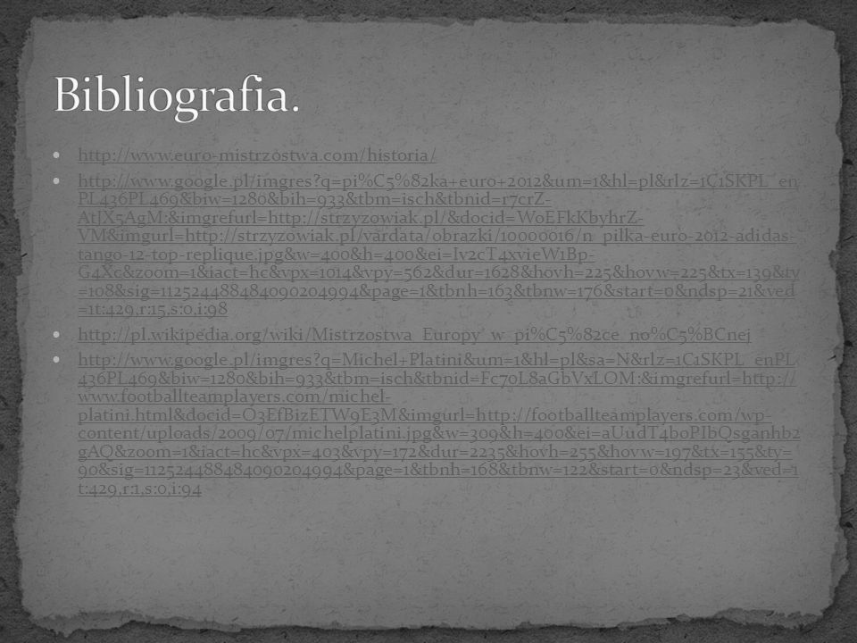 Bibliografia. http://www.euro-mistrzostwa.com/historia/