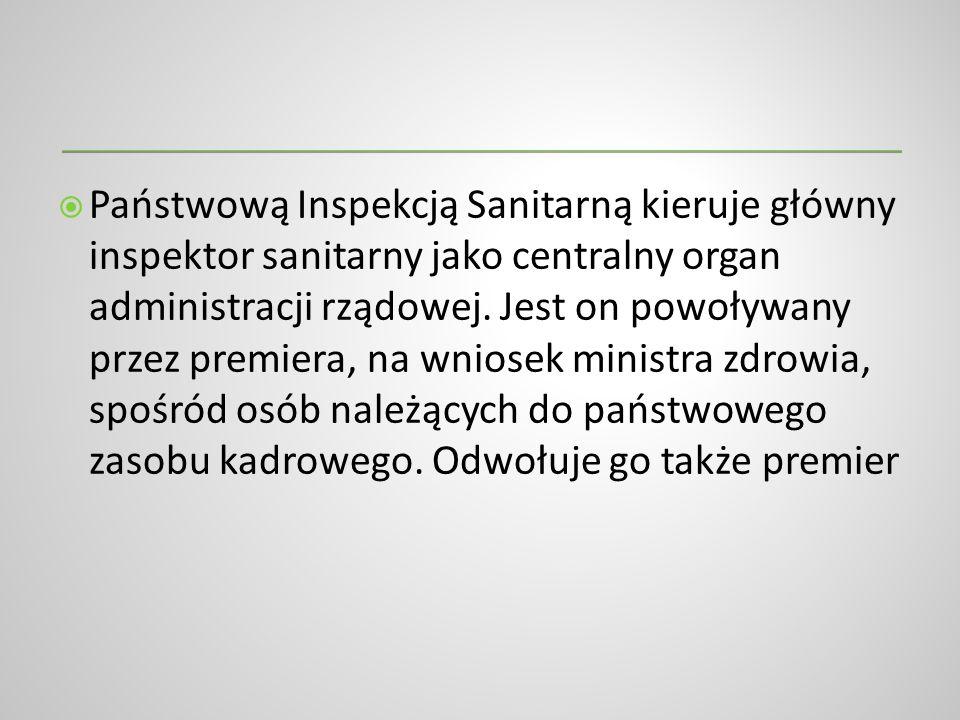 Państwową Inspekcją Sanitarną kieruje główny inspektor sanitarny jako centralny organ administracji rządowej.