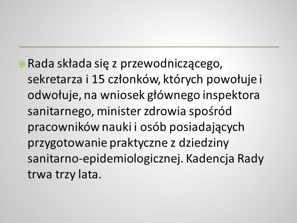Rada składa się z przewodniczącego, sekretarza i 15 członków, których powołuje i odwołuje, na wniosek głównego inspektora sanitarnego, minister zdrowia spośród pracowników nauki i osób posiadających przygotowanie praktyczne z dziedziny sanitarno-epidemiologicznej.