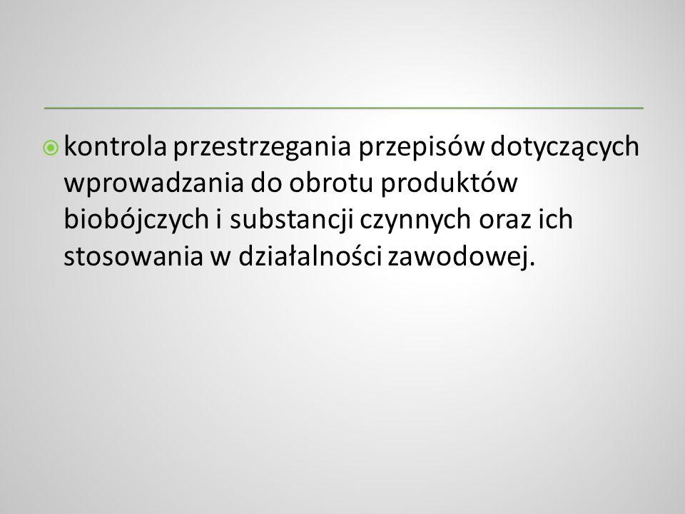 kontrola przestrzegania przepisów dotyczących wprowadzania do obrotu produktów biobójczych i substancji czynnych oraz ich stosowania w działalności zawodowej.
