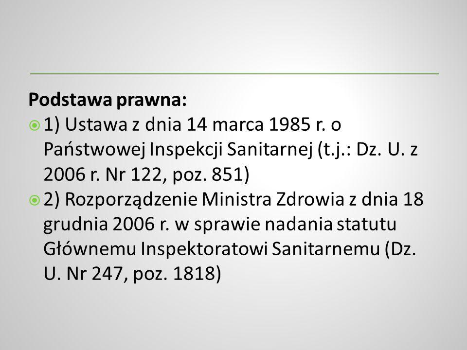 Podstawa prawna: 1) Ustawa z dnia 14 marca 1985 r. o Państwowej Inspekcji Sanitarnej (t.j.: Dz. U. z 2006 r. Nr 122, poz. 851)