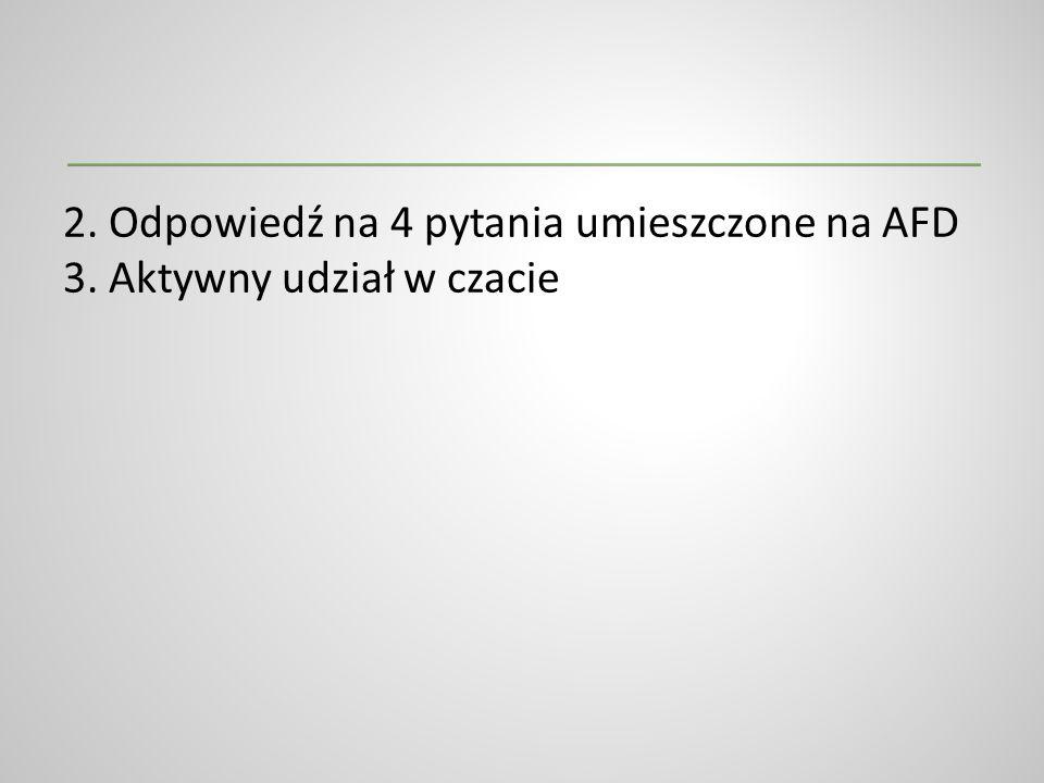 2. Odpowiedź na 4 pytania umieszczone na AFD 3. Aktywny udział w czacie