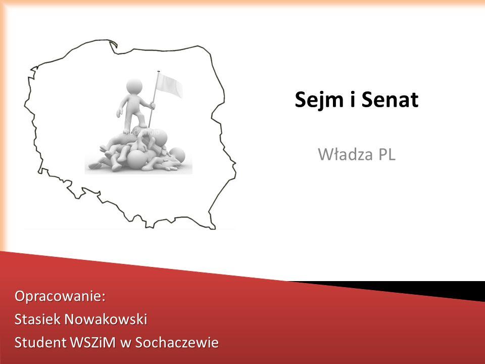 Sejm i Senat Władza PL Opracowanie: Stasiek Nowakowski