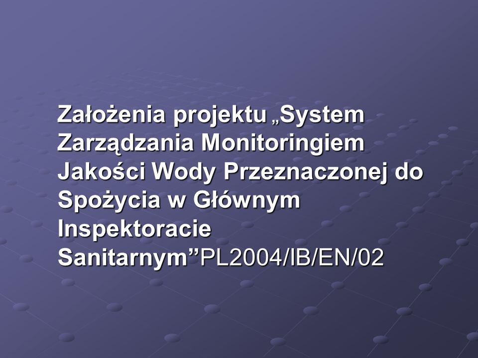 """Założenia projektu """"System Zarządzania Monitoringiem Jakości Wody Przeznaczonej do Spożycia w Głównym Inspektoracie Sanitarnym PL2004/IB/EN/02"""