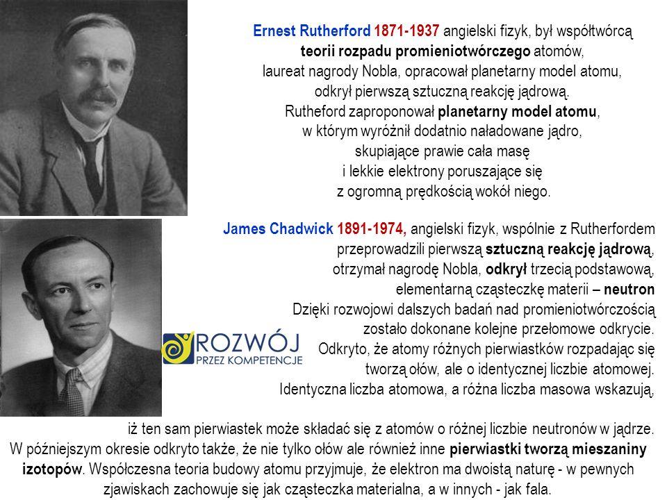 Ernest Rutherford 1871-1937 angielski fizyk, był współtwórcą