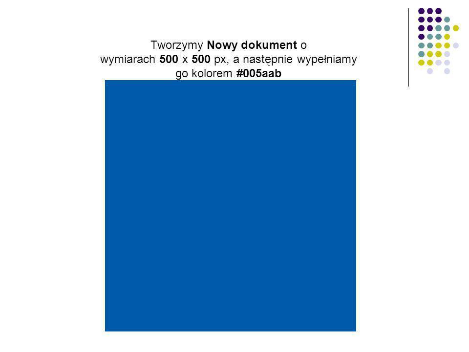 Tworzymy Nowy dokument o wymiarach 500 x 500 px, a następnie wypełniamy go kolorem #005aab