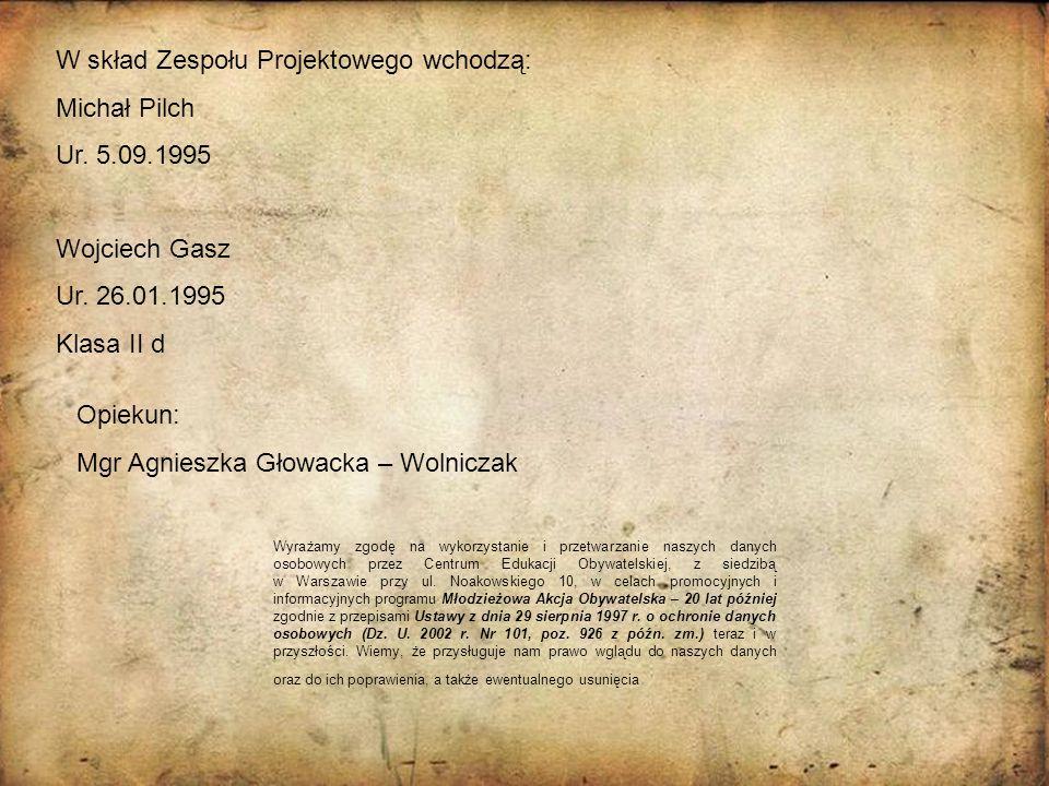 W skład Zespołu Projektowego wchodzą: Michał Pilch Ur. 5.09.1995