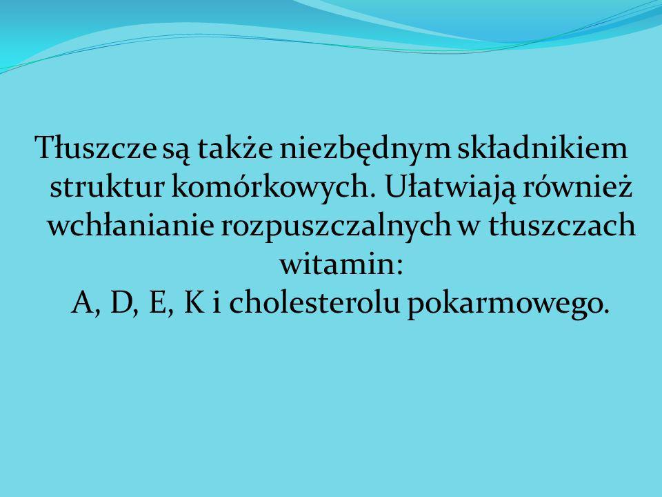 Tłuszcze są także niezbędnym składnikiem struktur komórkowych