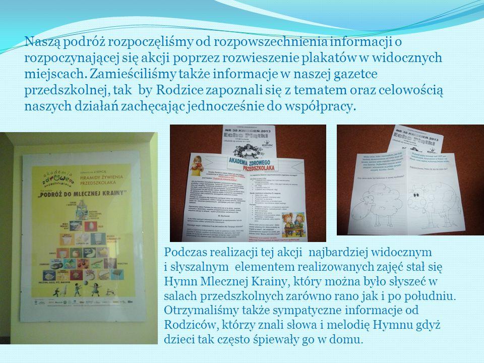 Naszą podróż rozpoczęliśmy od rozpowszechnienia informacji o rozpoczynającej się akcji poprzez rozwieszenie plakatów w widocznych miejscach. Zamieściliśmy także informacje w naszej gazetce przedszkolnej, tak by Rodzice zapoznali się z tematem oraz celowością naszych działań zachęcając jednocześnie do współpracy.