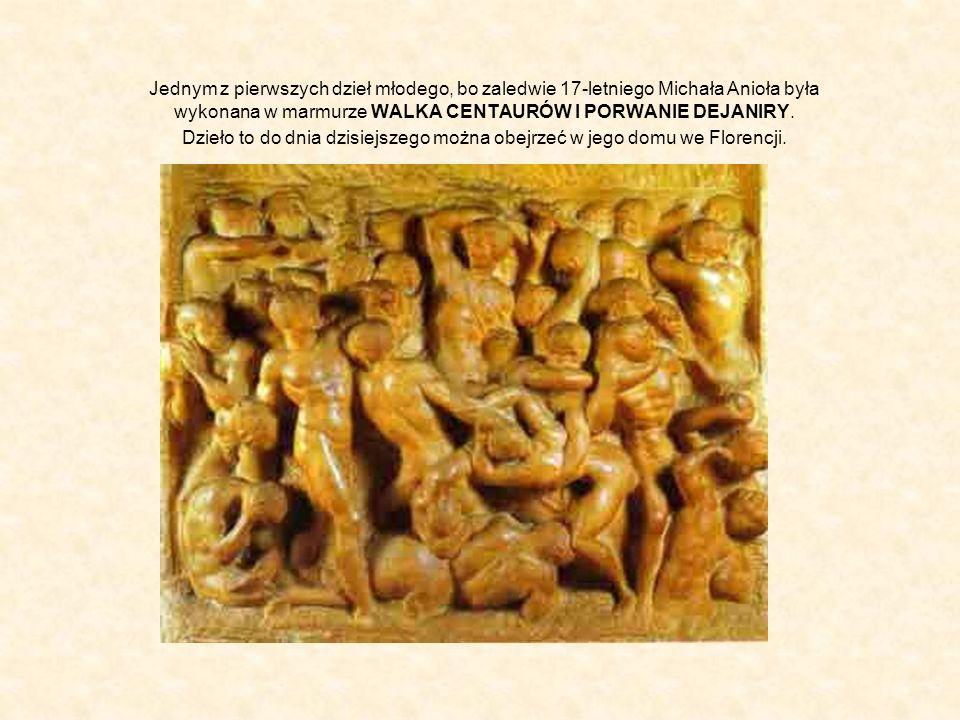 Jednym z pierwszych dzieł młodego, bo zaledwie 17-letniego Michała Anioła była wykonana w marmurze WALKA CENTAURÓW I PORWANIE DEJANIRY.