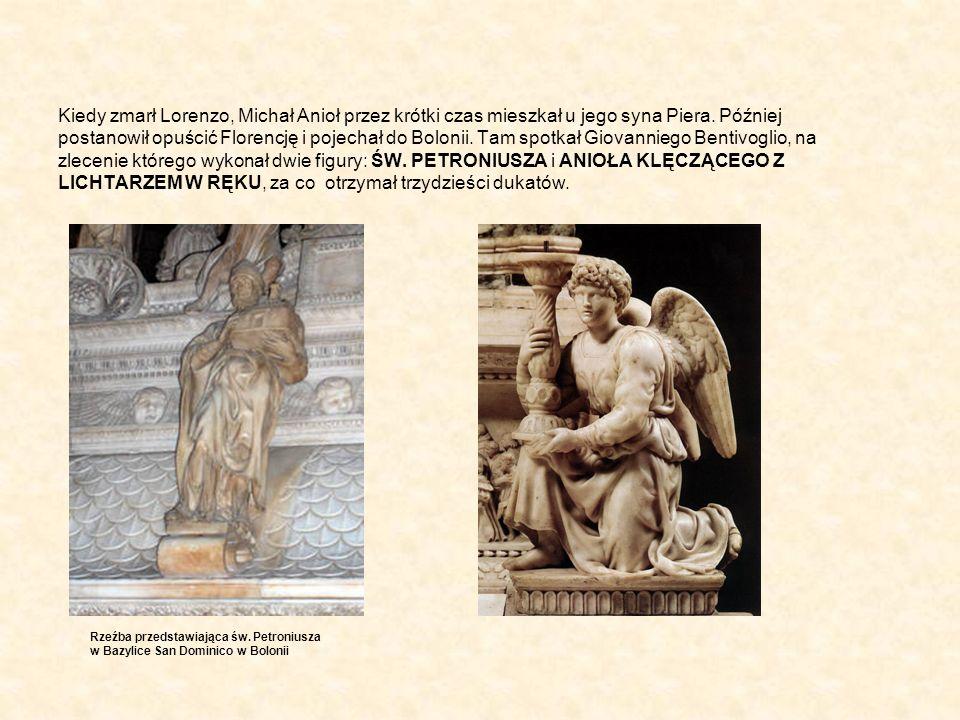 Kiedy zmarł Lorenzo, Michał Anioł przez krótki czas mieszkał u jego syna Piera. Później postanowił opuścić Florencję i pojechał do Bolonii. Tam spotkał Giovanniego Bentivoglio, na zlecenie którego wykonał dwie figury: ŚW. PETRONIUSZA i ANIOŁA KLĘCZĄCEGO Z LICHTARZEM W RĘKU, za co otrzymał trzydzieści dukatów.