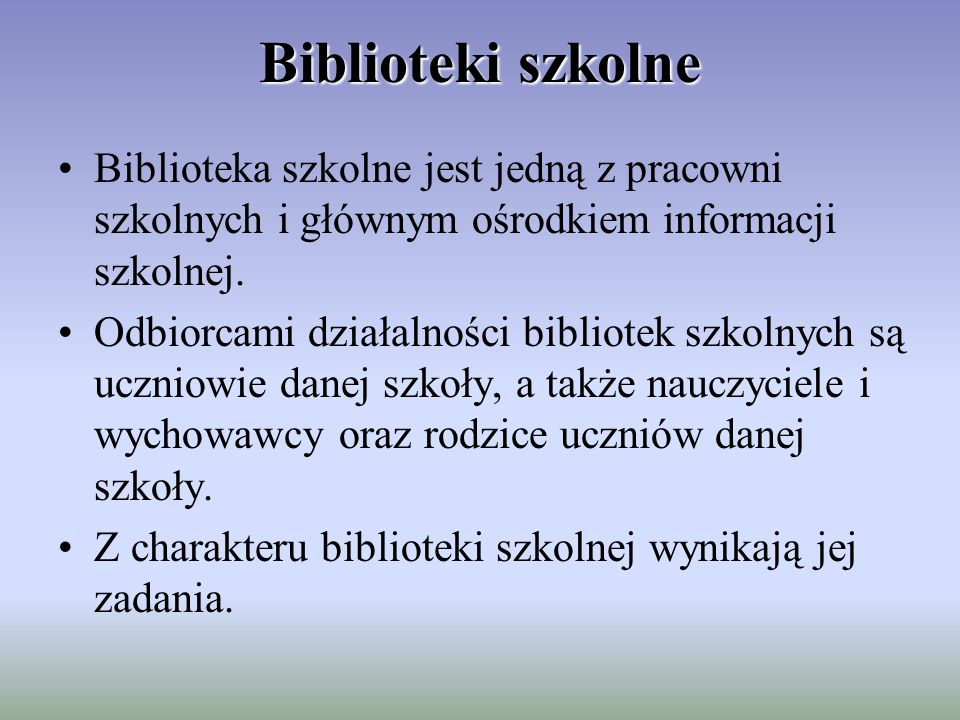 Biblioteki szkolne Biblioteka szkolne jest jedną z pracowni szkolnych i głównym ośrodkiem informacji szkolnej.