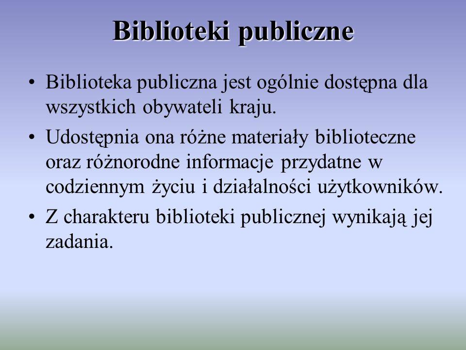 Biblioteki publiczne Biblioteka publiczna jest ogólnie dostępna dla wszystkich obywateli kraju.