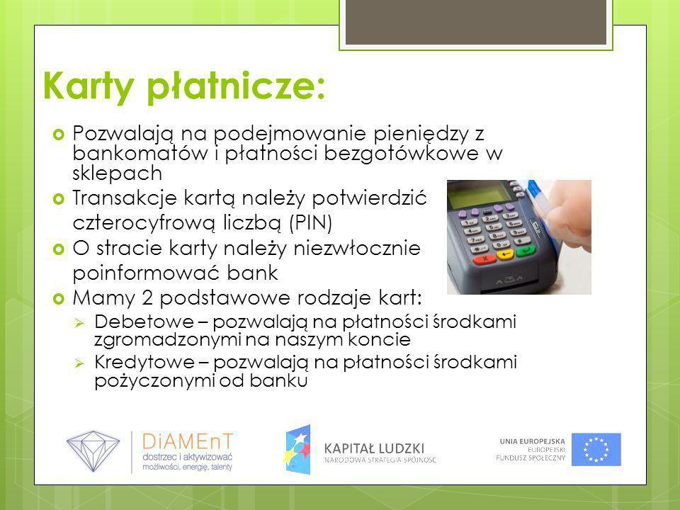 Karty płatnicze:Pozwalają na podejmowanie pieniędzy z bankomatów i płatności bezgotówkowe w sklepach.
