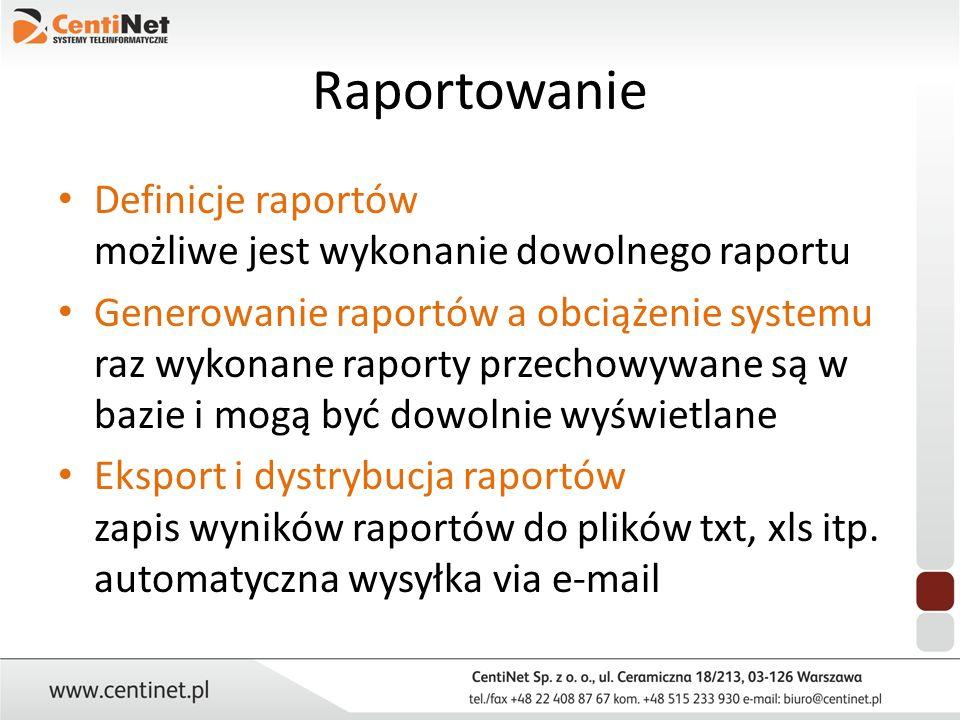 Raportowanie Definicje raportów możliwe jest wykonanie dowolnego raportu.