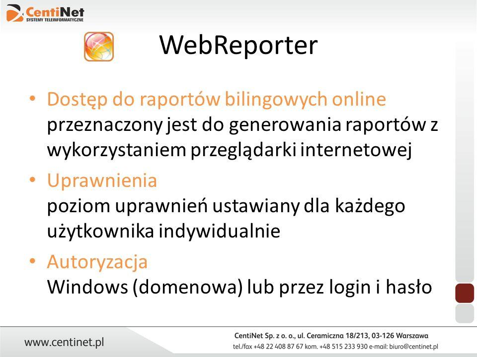WebReporter Dostęp do raportów bilingowych online przeznaczony jest do generowania raportów z wykorzystaniem przeglądarki internetowej.