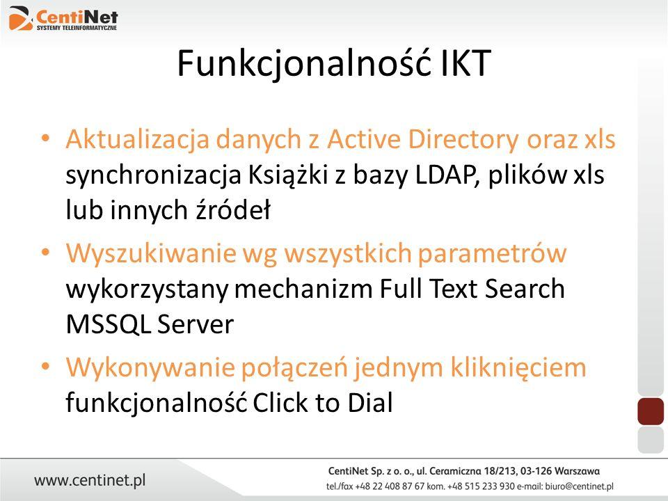 Funkcjonalność IKT Aktualizacja danych z Active Directory oraz xls synchronizacja Książki z bazy LDAP, plików xls lub innych źródeł.