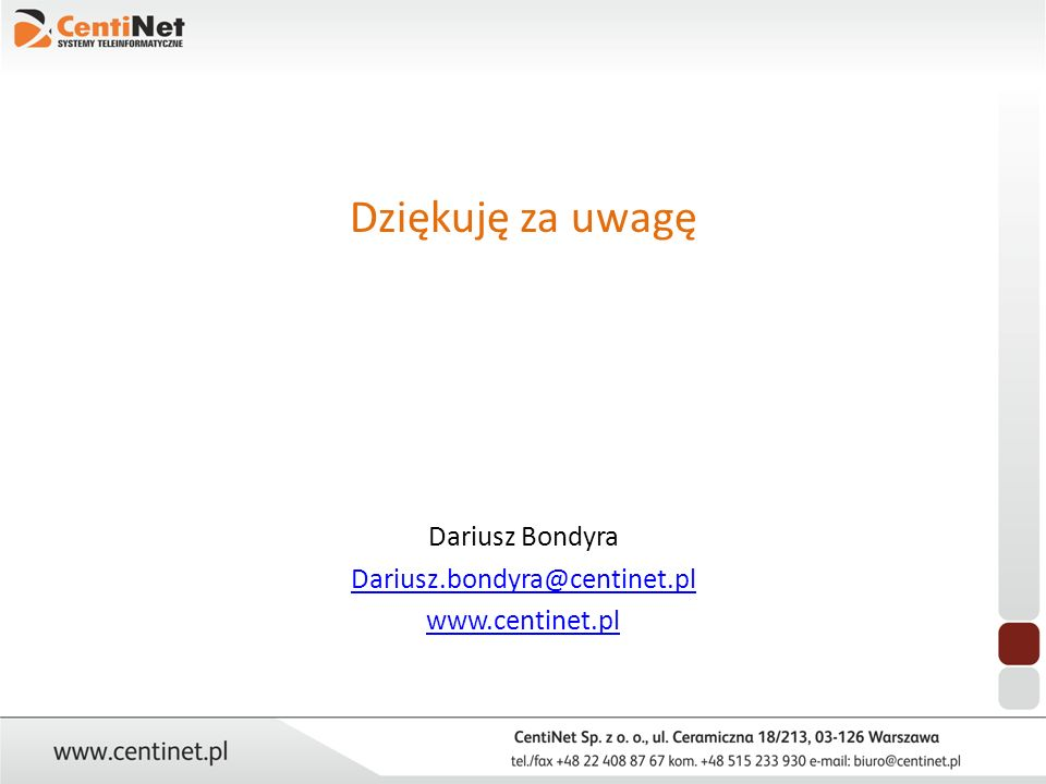 Dziękuję za uwagę Dariusz Bondyra Dariusz.bondyra@centinet.pl