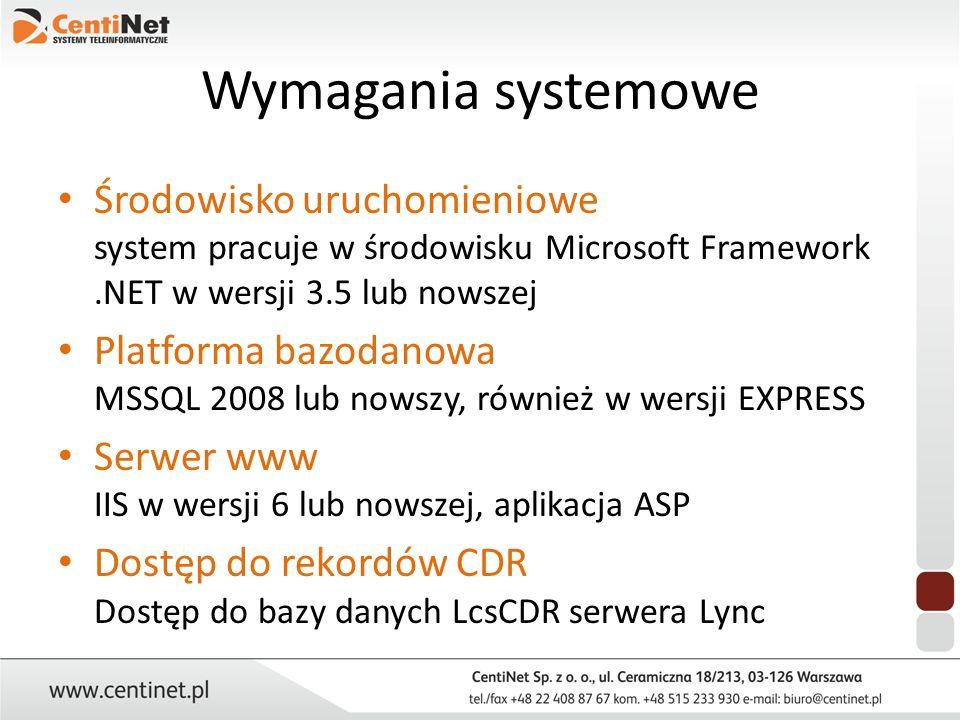 Wymagania systemowe Środowisko uruchomieniowe system pracuje w środowisku Microsoft Framework .NET w wersji 3.5 lub nowszej.