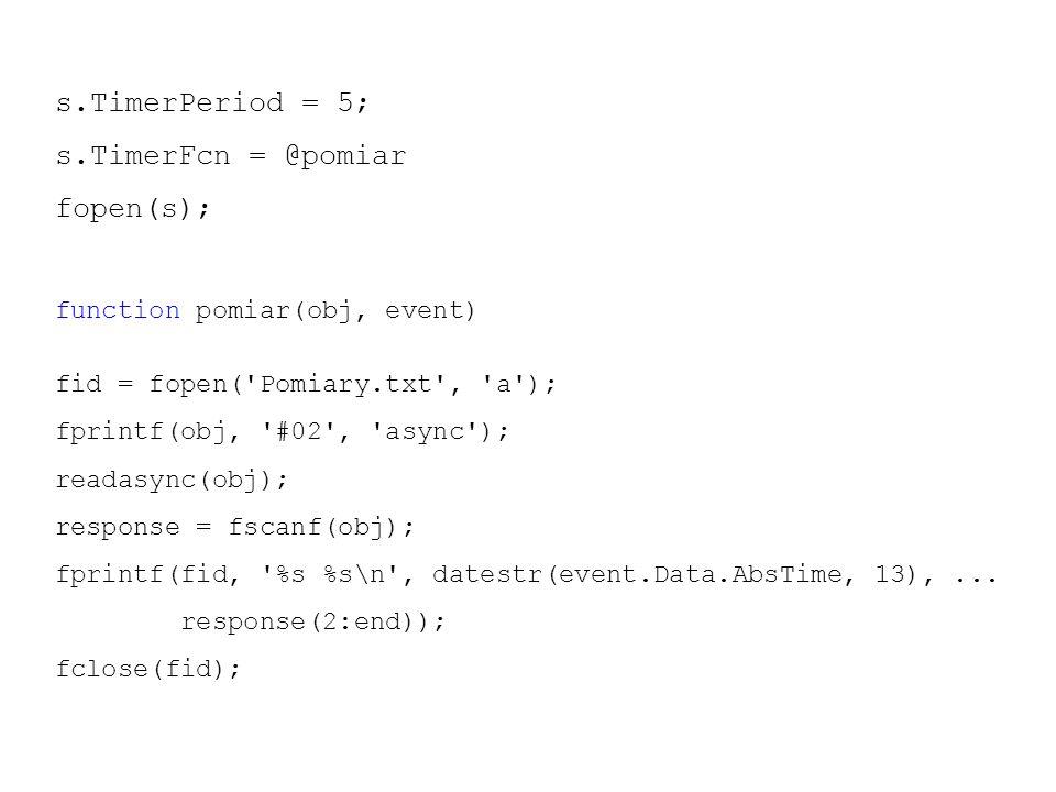 s.TimerPeriod = 5; s.TimerFcn = @pomiar fopen(s);