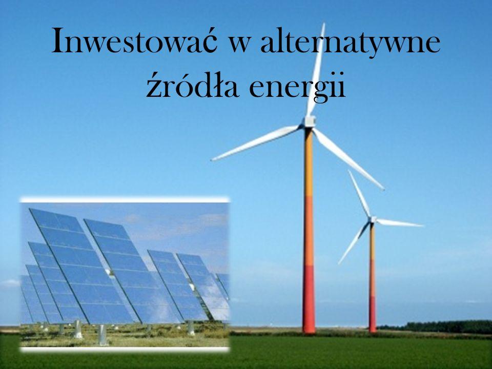 Inwestować w alternatywne źródła energii