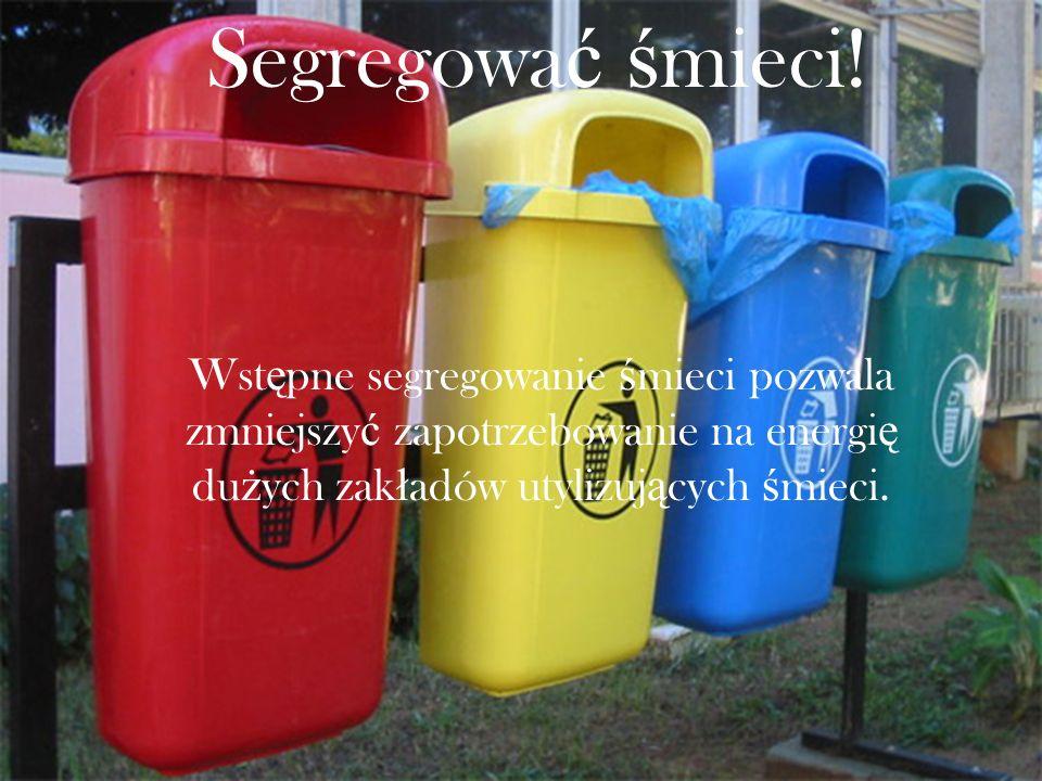Segregować śmieci.