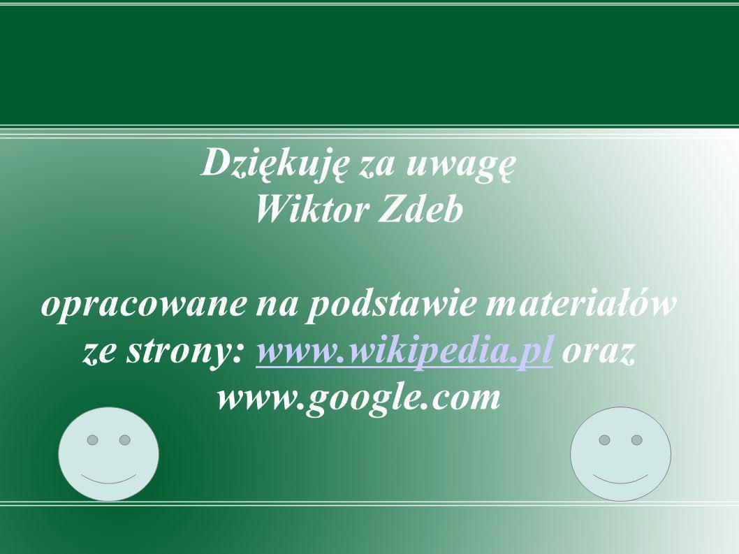 Dziękuję za uwagę Wiktor Zdeb opracowane na podstawie materiałów ze strony: www.wikipedia.pl oraz www.google.com