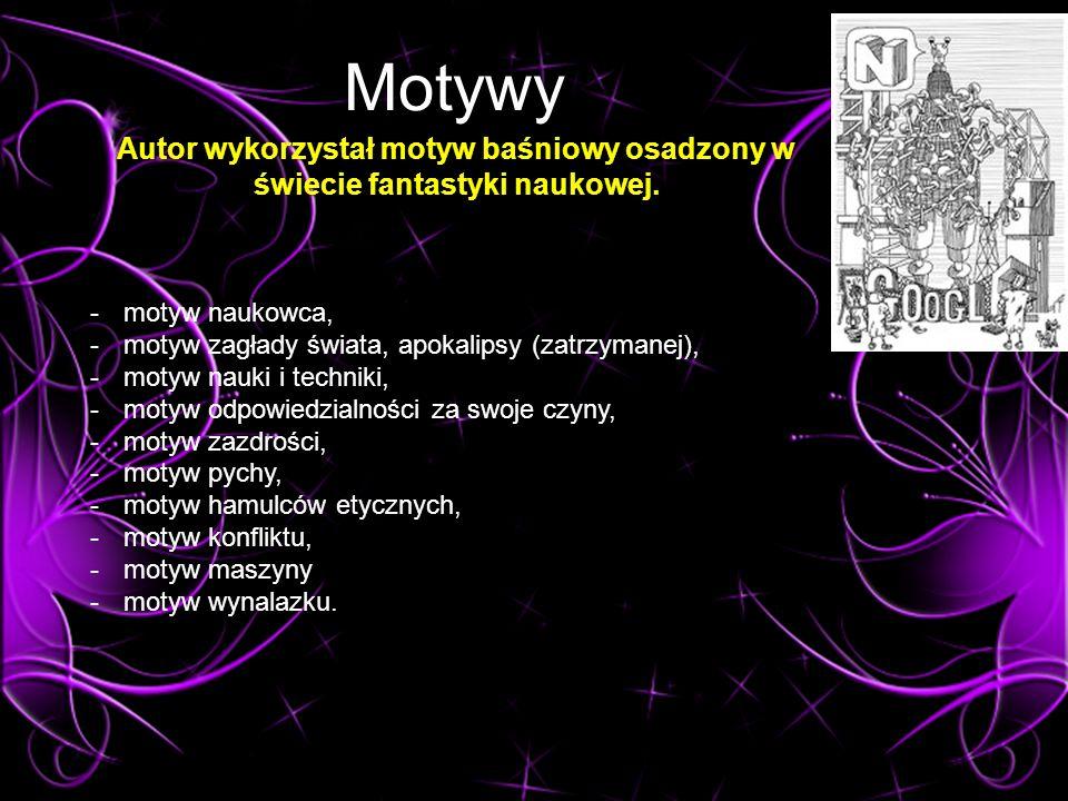 Motywy Autor wykorzystał motyw baśniowy osadzony w świecie fantastyki naukowej. motyw naukowca, motyw zagłady świata, apokalipsy (zatrzymanej),