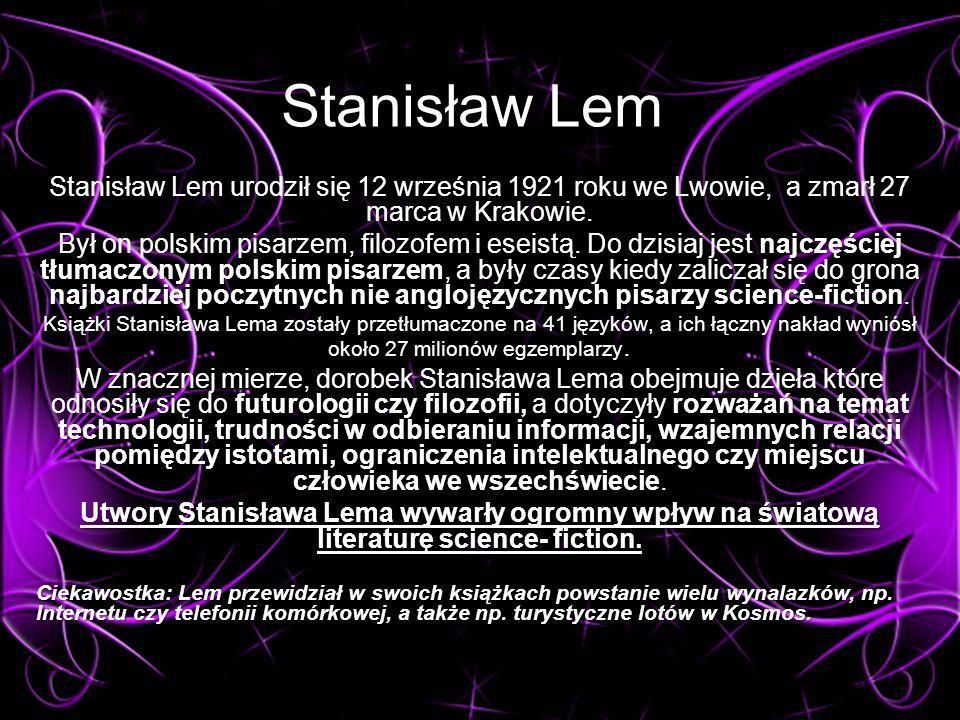 Stanisław Lem Stanisław Lem urodził się 12 września 1921 roku we Lwowie, a zmarł 27 marca w Krakowie.