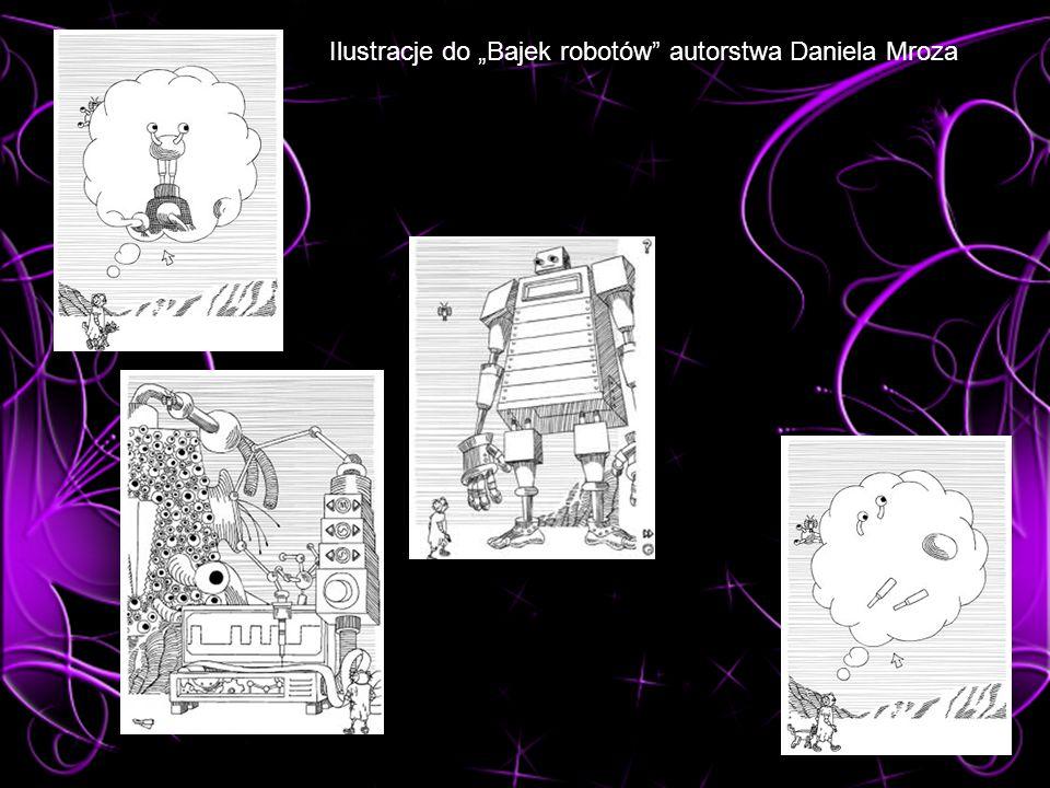 """Ilustracje do """"Bajek robotów autorstwa Daniela Mroza"""