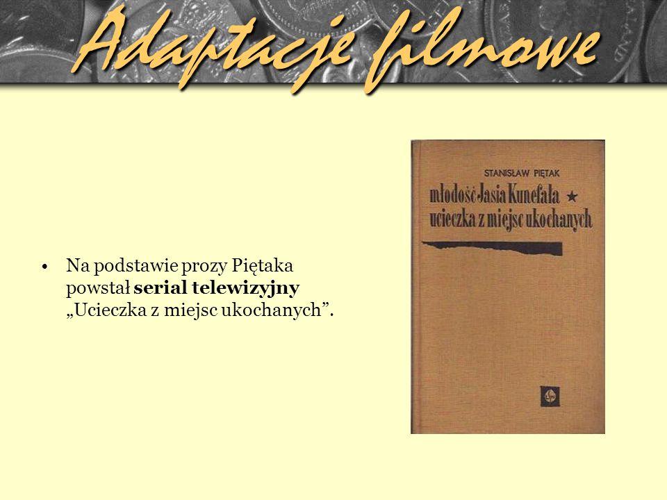 """Adaptacje filmowe Na podstawie prozy Piętaka powstał serial telewizyjny """"Ucieczka z miejsc ukochanych ."""