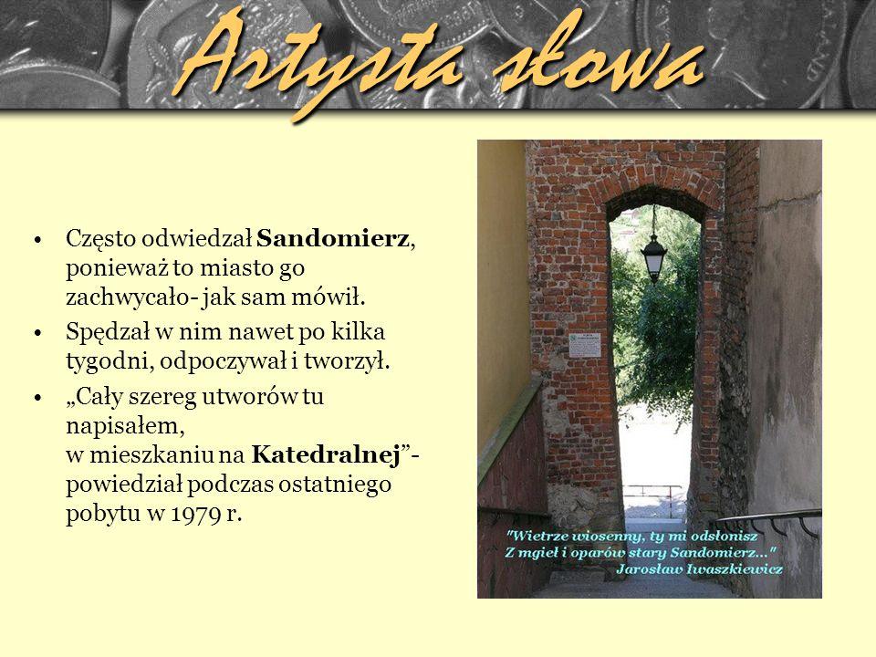 Artysta słowa Często odwiedzał Sandomierz, ponieważ to miasto go zachwycało- jak sam mówił.