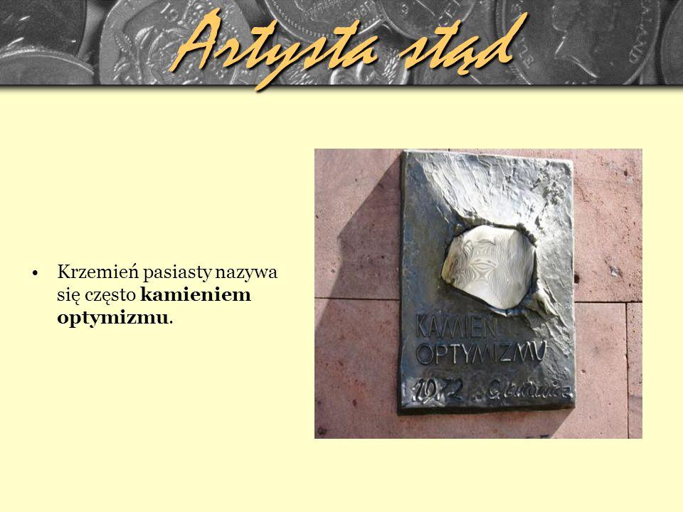 Artysta stąd Krzemień pasiasty nazywa się często kamieniem optymizmu.
