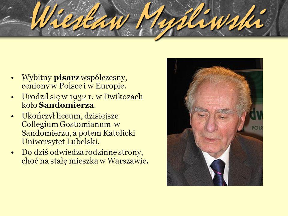 Wiesław Myśliwski Wybitny pisarz współczesny, ceniony w Polsce i w Europie. Urodził się w 1932 r. w Dwikozach koło Sandomierza.