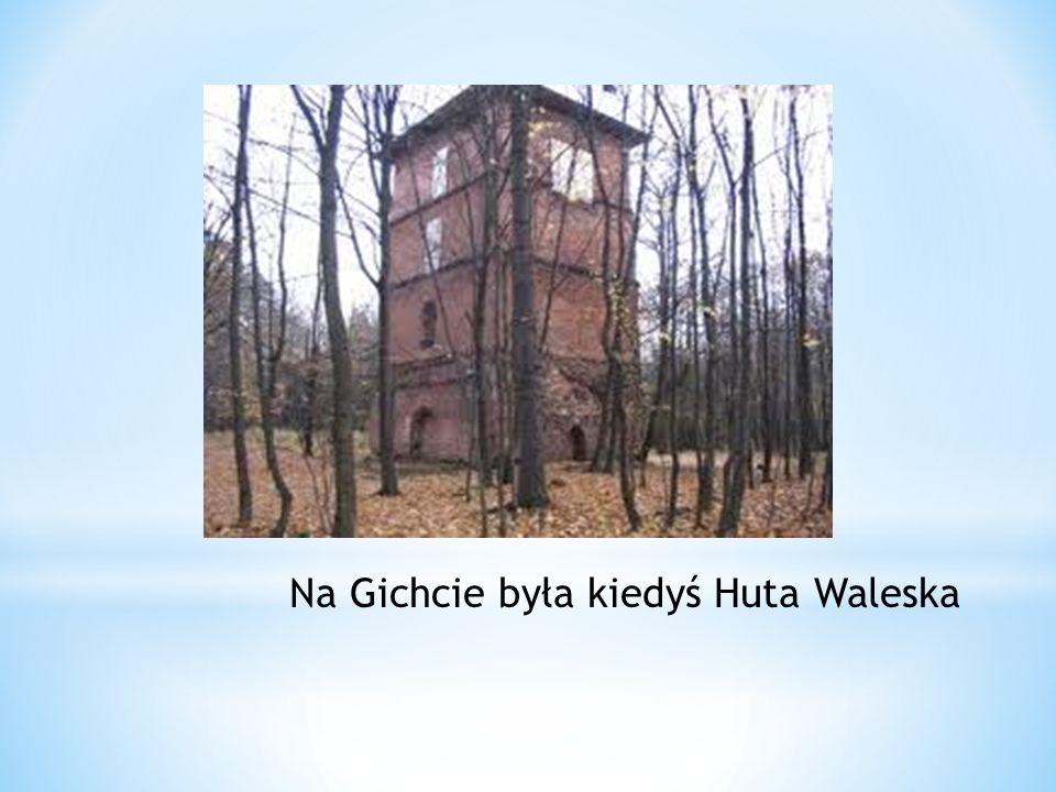 Na Gichcie była kiedyś Huta Waleska