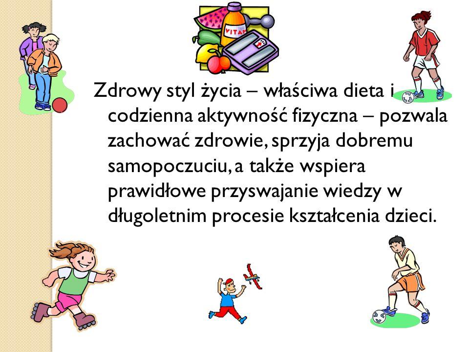 Zdrowy styl życia – właściwa dieta i codzienna aktywność fizyczna – pozwala zachować zdrowie, sprzyja dobremu samopoczuciu, a także wspiera prawidłowe przyswajanie wiedzy w długoletnim procesie kształcenia dzieci.