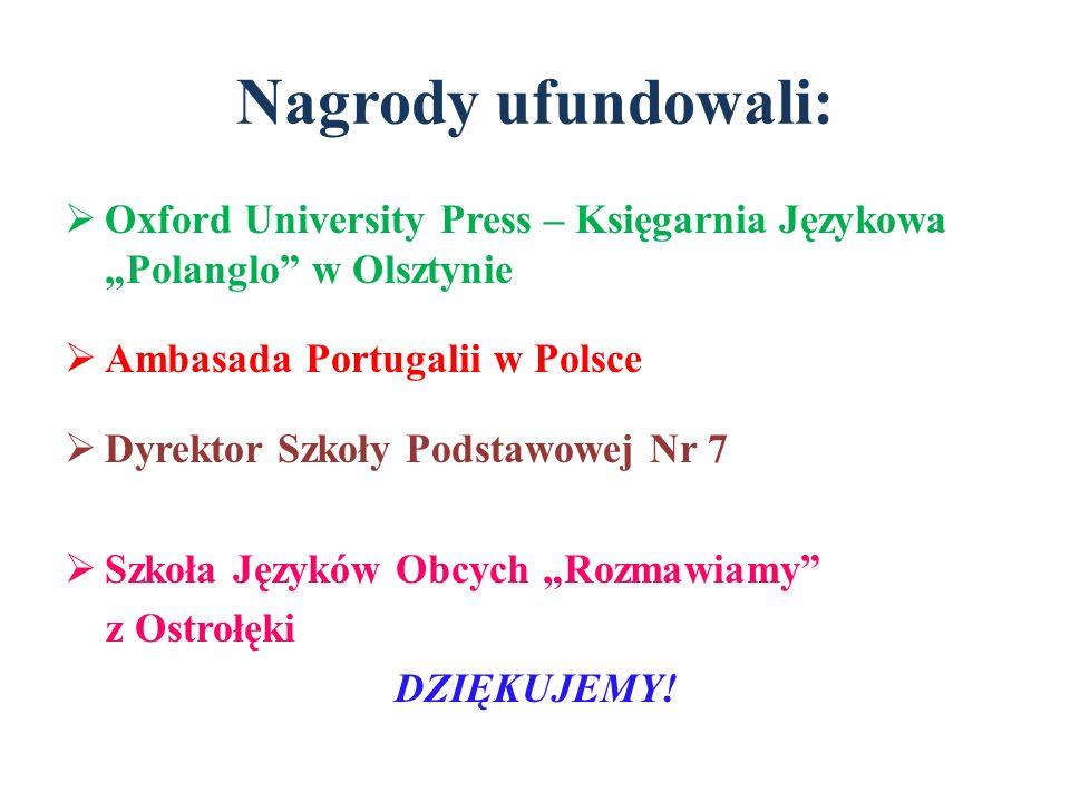 """Nagrody ufundowali: Oxford University Press – Księgarnia Językowa """"Polanglo w Olsztynie. Ambasada Portugalii w Polsce."""