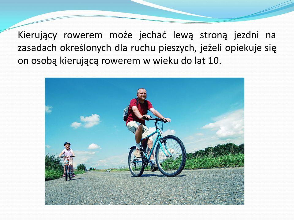 Kierujący rowerem może jechać lewą stroną jezdni na zasadach określonych dla ruchu pieszych, jeżeli opiekuje się on osobą kierującą rowerem w wieku do lat 10.