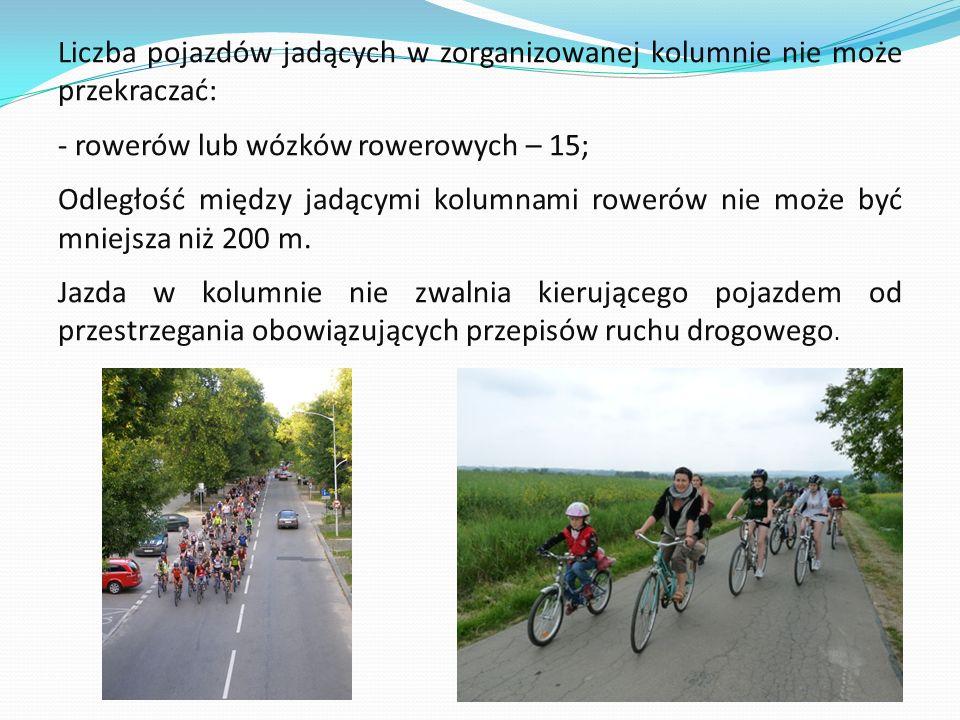 Liczba pojazdów jadących w zorganizowanej kolumnie nie może przekraczać: - rowerów lub wózków rowerowych – 15; Odległość między jadącymi kolumnami rowerów nie może być mniejsza niż 200 m.
