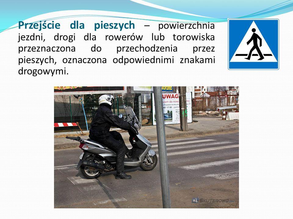 Przejście dla pieszych – powierzchnia jezdni, drogi dla rowerów lub torowiska przeznaczona do przechodzenia przez pieszych, oznaczona odpowiednimi znakami drogowymi.