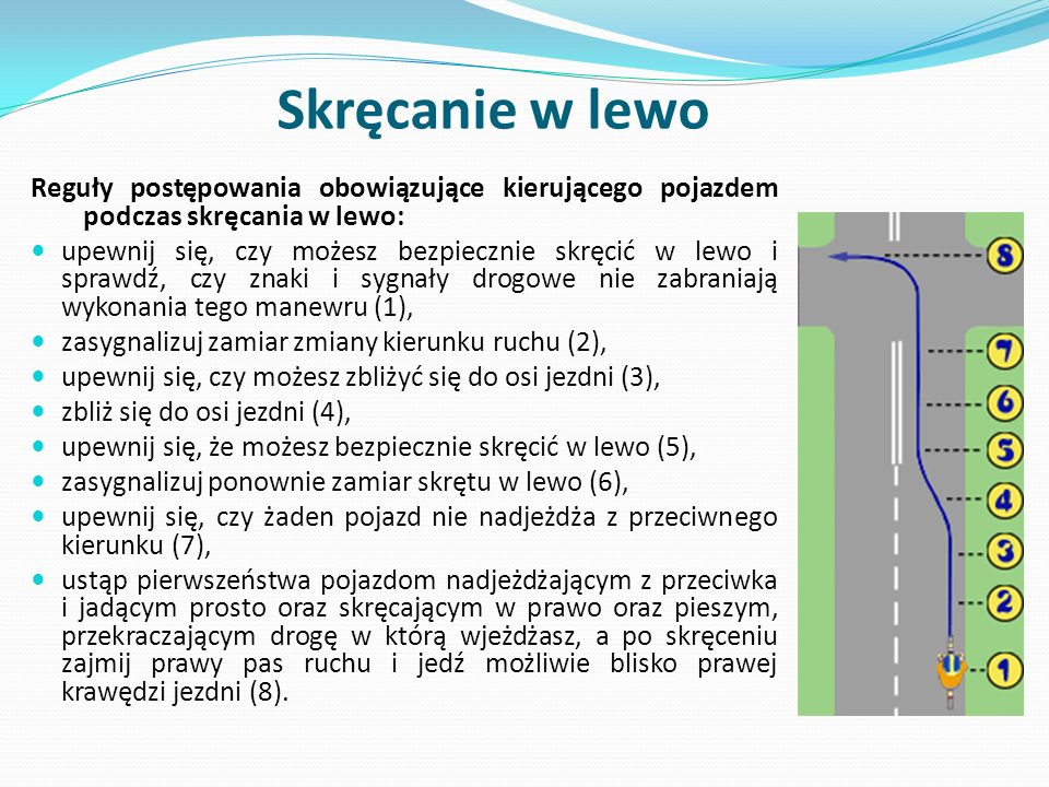 Skręcanie w lewo Reguły postępowania obowiązujące kierującego pojazdem podczas skręcania w lewo: