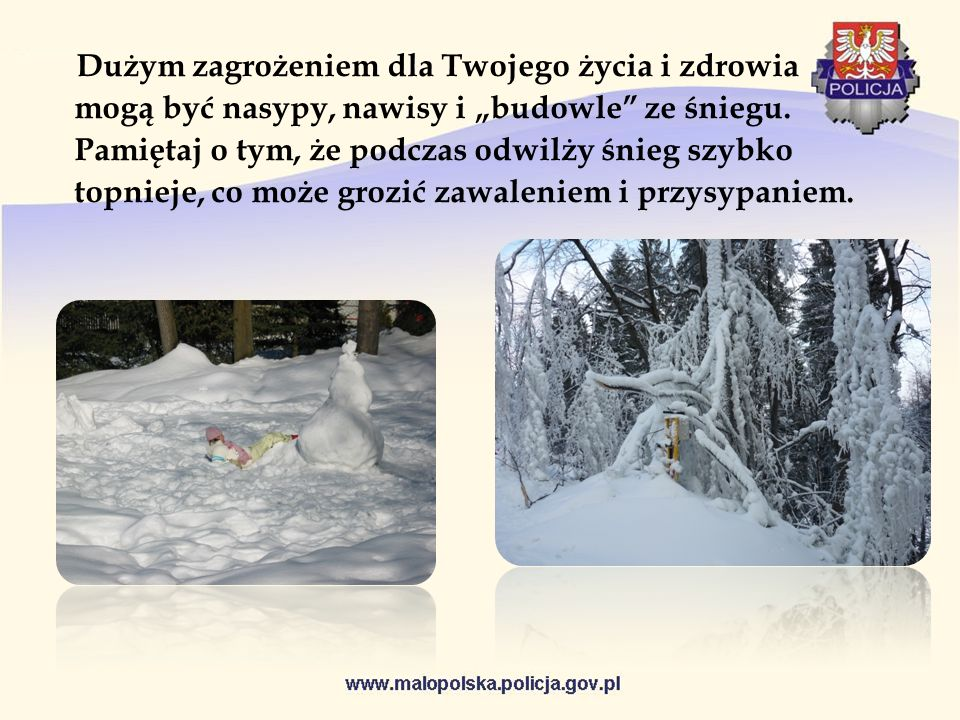 """Dużym zagrożeniem dla Twojego życia i zdrowia mogą być nasypy, nawisy i """"budowle ze śniegu."""