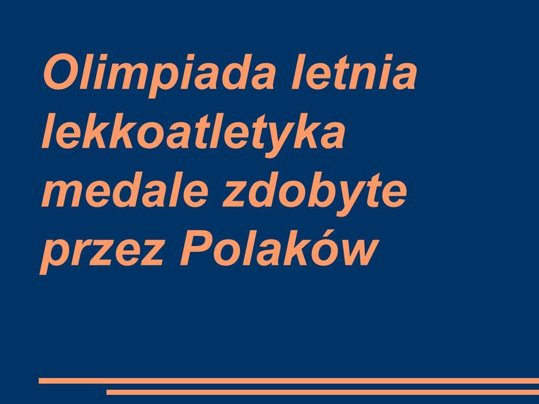 Olimpiada letnia lekkoatletyka medale zdobyte przez Polaków