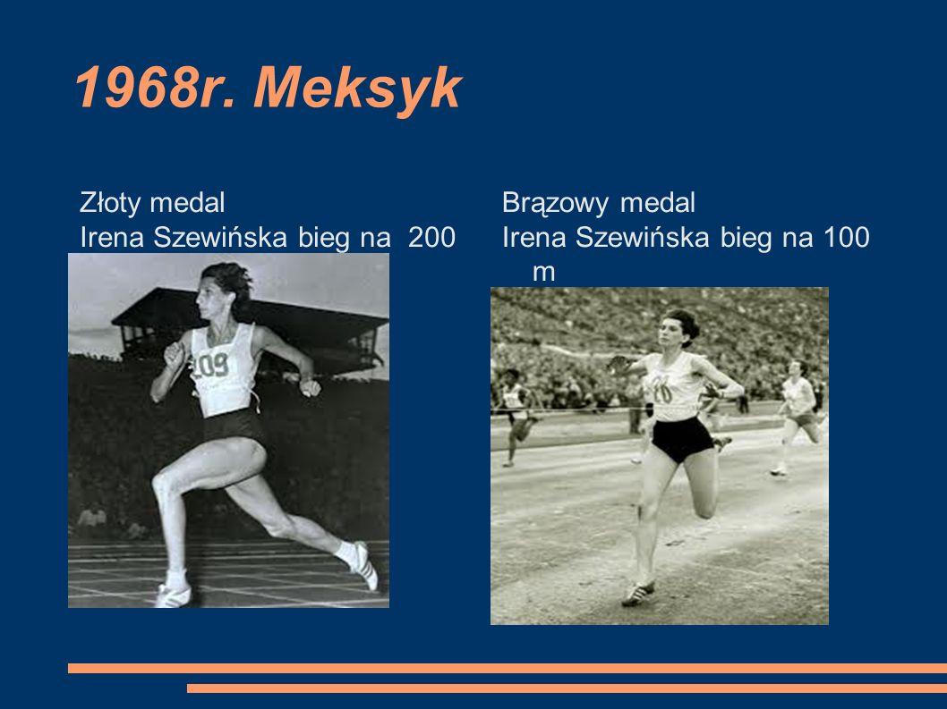 1968r. Meksyk Złoty medal Irena Szewińska bieg na 200 m Brązowy medal