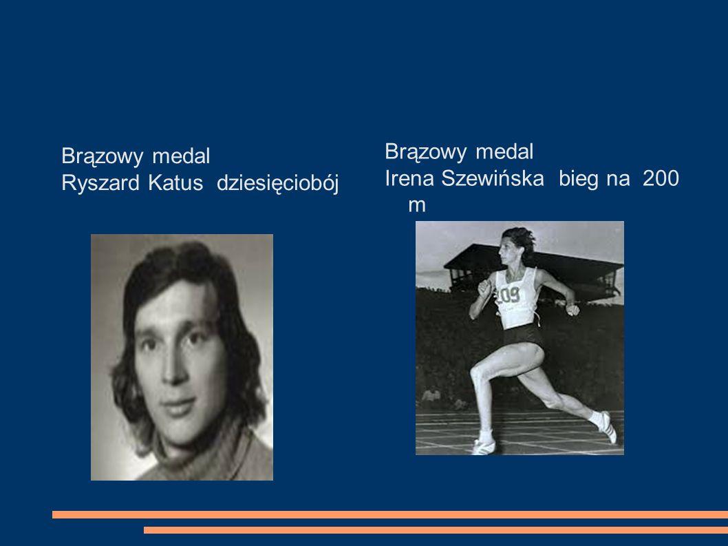 Brązowy medal Irena Szewińska bieg na 200 m Brązowy medal Ryszard Katus dziesięciobój