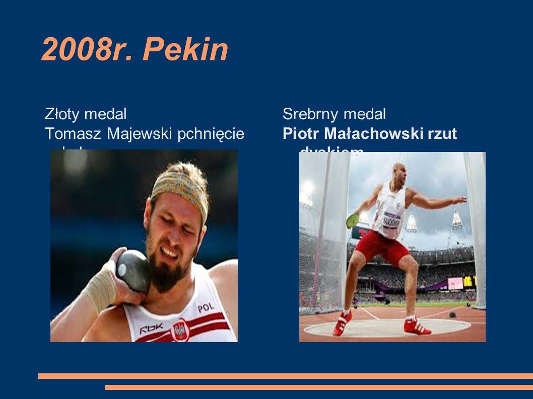 2008r. Pekin Złoty medal Tomasz Majewski pchnięcie kulą Srebrny medal