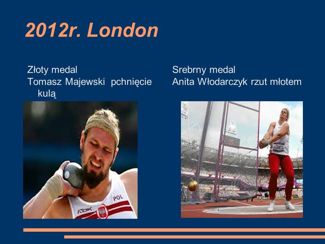 2012r. London Złoty medal Tomasz Majewski pchnięcie kulą Srebrny medal