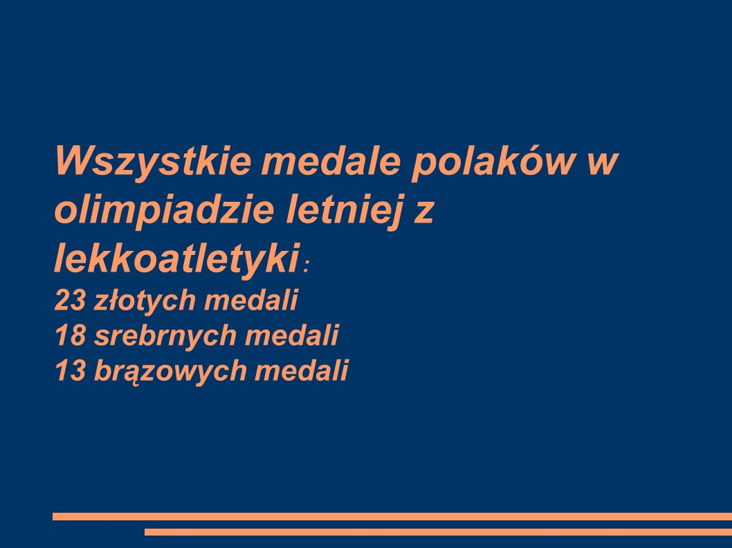 Wszystkie medale polaków w olimpiadzie letniej z lekkoatletyki : 23 złotych medali 18 srebrnych medali 13 brązowych medali