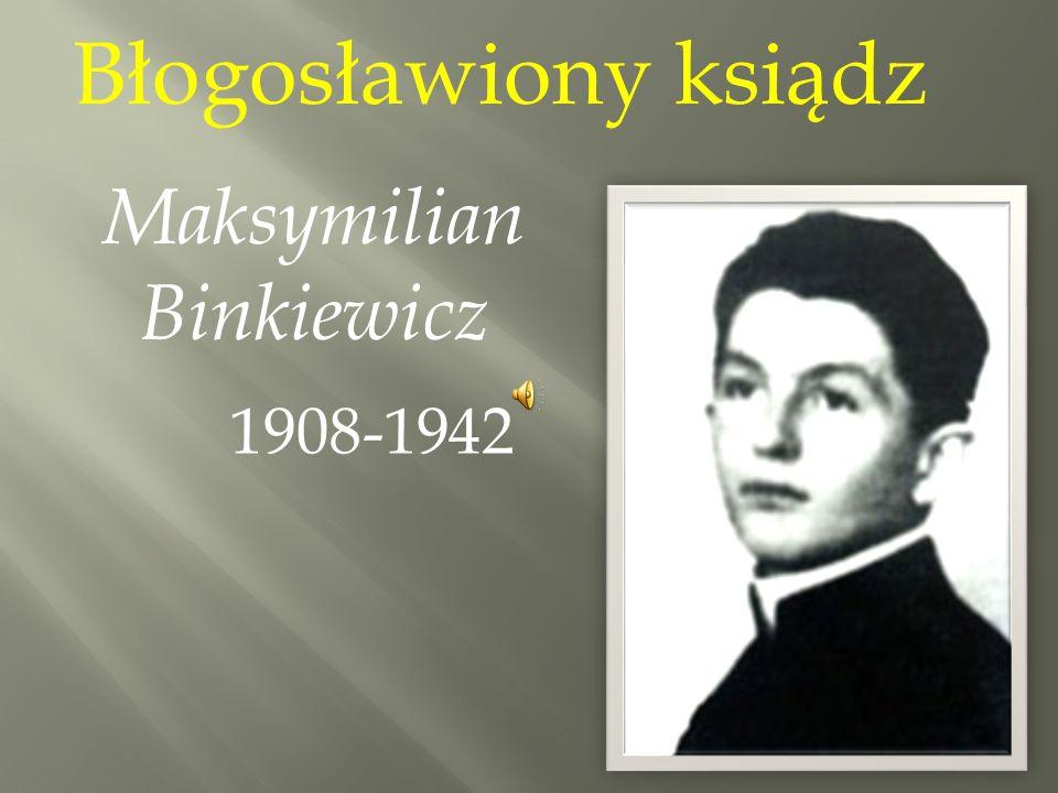 Błogosławiony ksiądz Maksymilian Binkiewicz 1908-1942