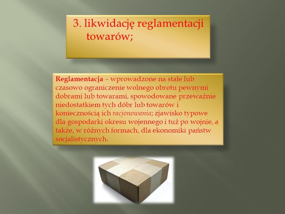 3. likwidację reglamentacji towarów;